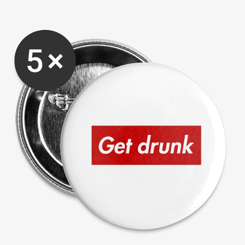 Get drunk - Buttons groß 56 mm (5er Pack)