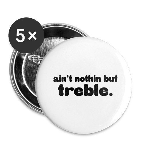 Ain't notin but treble - Buttons large 2.2''/56 mm(5-pack)
