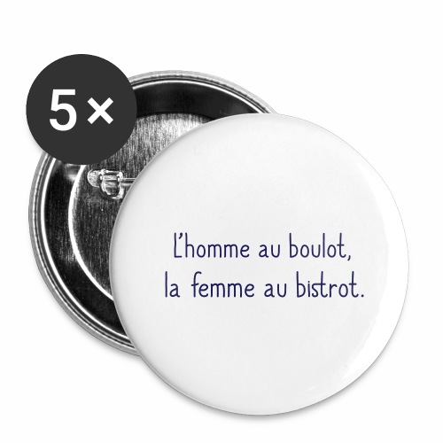 L'homme au boulot, la femme au bistrot - Lot de 5 grands badges (56 mm)