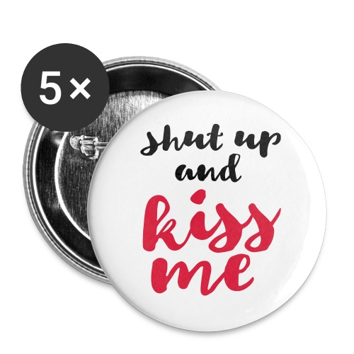 shut up and kiss me message of love - Buttons large 2.2''/56 mm(5-pack)