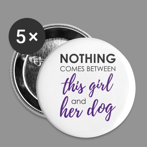 Nothing comes between this girl her and her dog - Buttons large 2.2''/56 mm(5-pack)