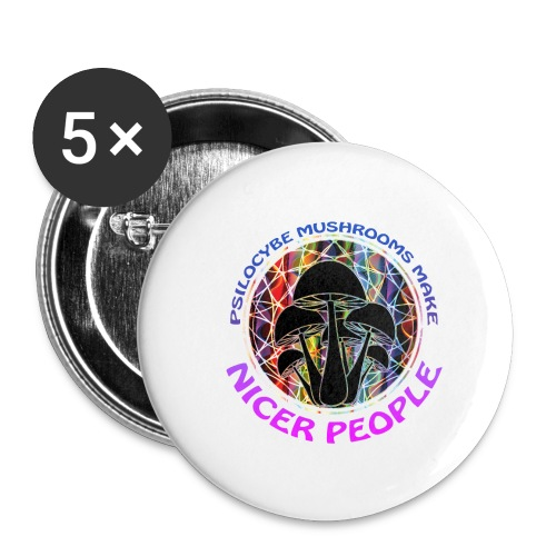 Psilocybe Mushrooms Make Nicer People - Buttons large 2.2''/56 mm(5-pack)
