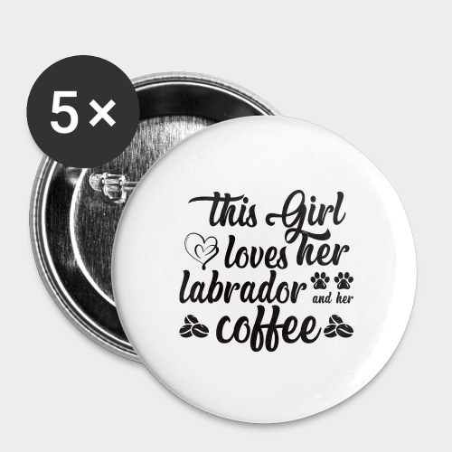 THIS GIRL LOVES HER LABRADOR AND HER COFFEE - Buttons groß 56 mm (5er Pack)