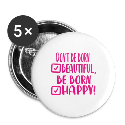 Don t be born beautiful be born happy Pink - Buttons groß 56 mm (5er Pack)