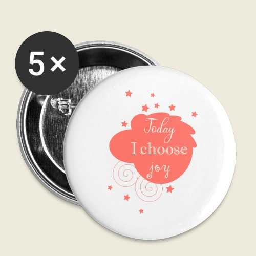Today I choose joy - heute lebe ich Freude - Buttons groß 56 mm (5er Pack)