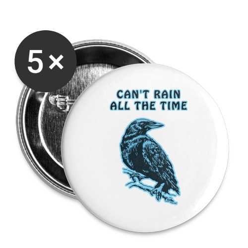 Cyan Crow - Can't Rain All The Time - Buttons large 2.2''/56 mm(5-pack)