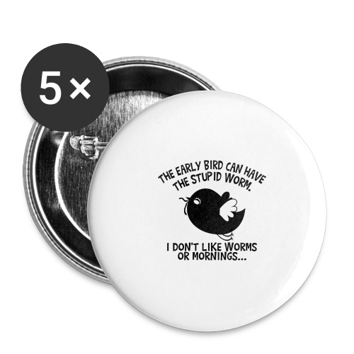 The Early Bird Can Have The Stupid Worm (b&w) - Buttons groß 56 mm (5er Pack)