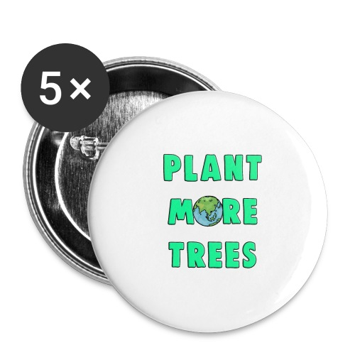 Plant More Trees Global Warming Climate Change - Buttons large 2.2''/56 mm(5-pack)