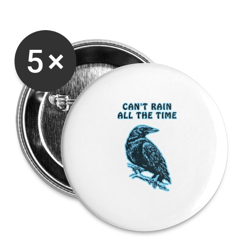 Cyan Crow - Can't Rain All The Time - Buttons large 2.2''/56 mm (5-pack)