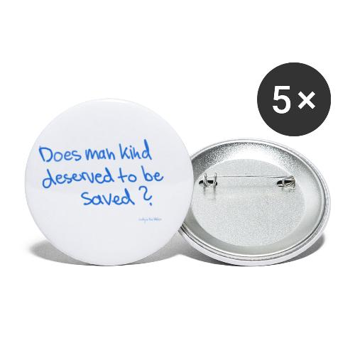 Does man deserved to be saved - Buttons large 2.2''/56 mm (5-pack)