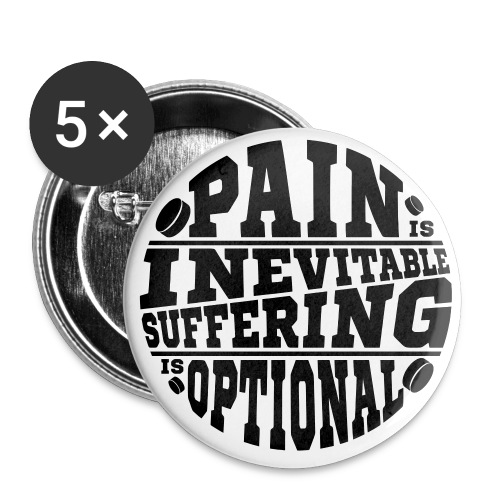 Pain is Inevitable Suffering is Optional (Hockey) - Buttons large 2.2''/56 mm (5-pack)