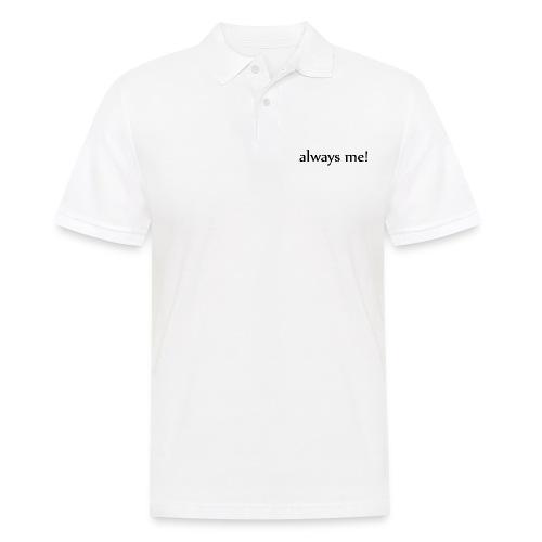 Always me! - Männer Poloshirt
