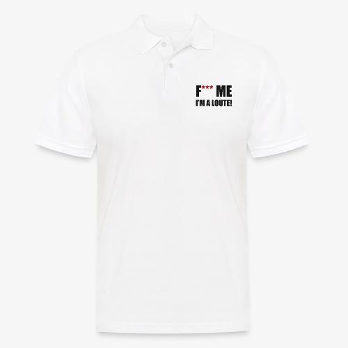 F*** ME I'M A LOUTE! - Polo Homme