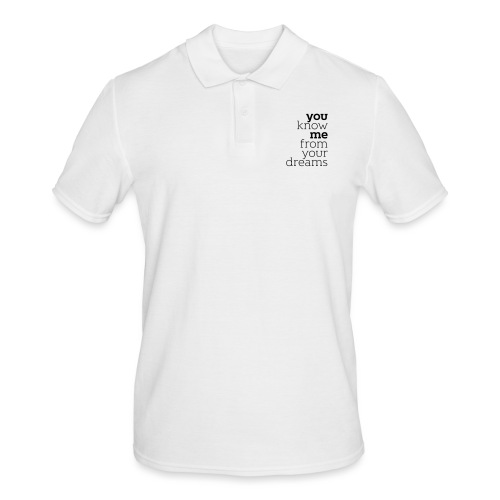 you know me from your dreams - Männer Poloshirt