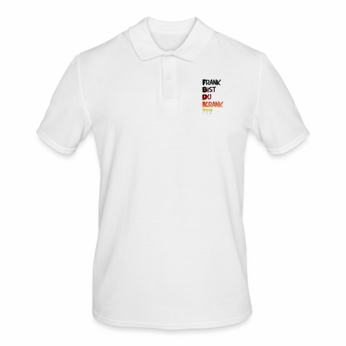 Frank Bist Du Krank - Männer Poloshirt