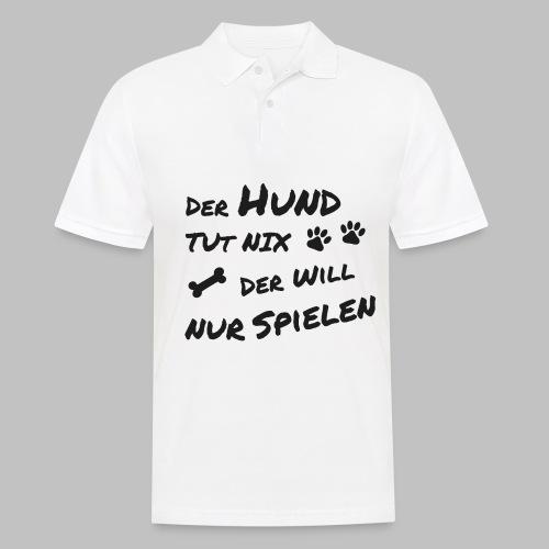 Der Hund Tut Nix Der Will Nur Spielen - Männer Poloshirt