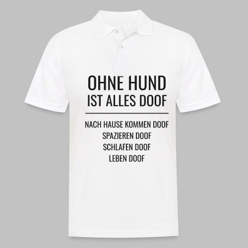 OHNE HUND IST ALLES DOOF - Black Edition - Männer Poloshirt