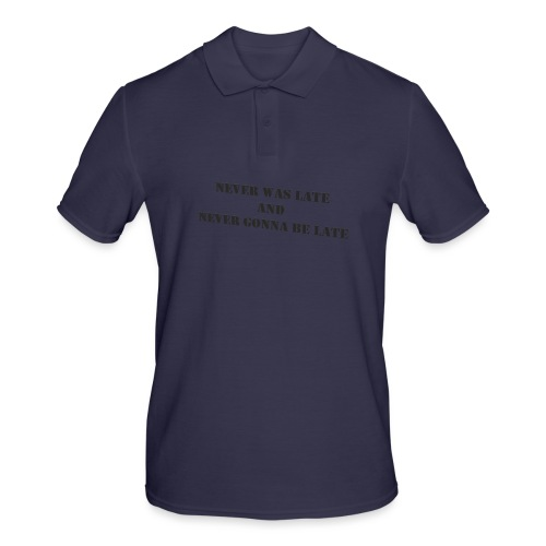 Never gonna be late saying - Men's Polo Shirt