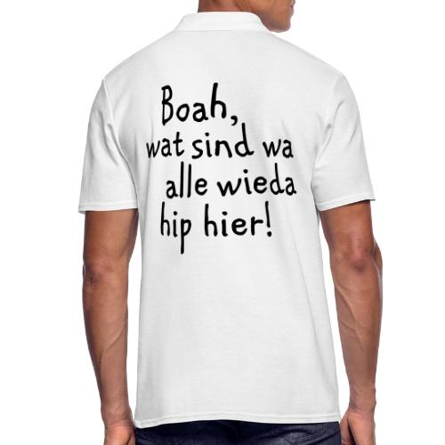 Boah, wat sind wa wieda alle hip hier! - Männer Poloshirt