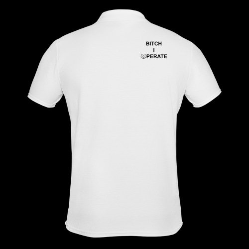 BITCH I OPERATE klare Buchstaben ALL IN - Männer Poloshirt