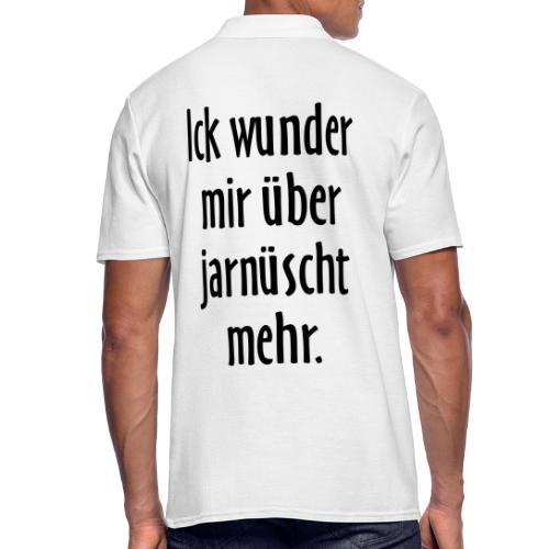 Ick wunder mir über jarnüscht mehr - Berlin Spruch - Männer Poloshirt