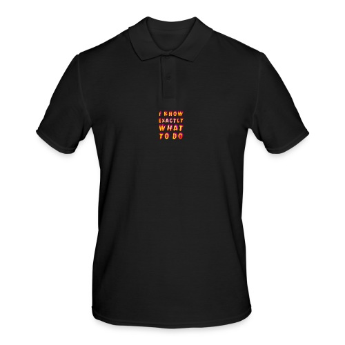 I know exactly what to do - Men's Polo Shirt