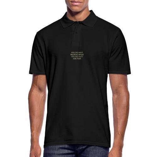 You Do Not Receive - Männer Poloshirt