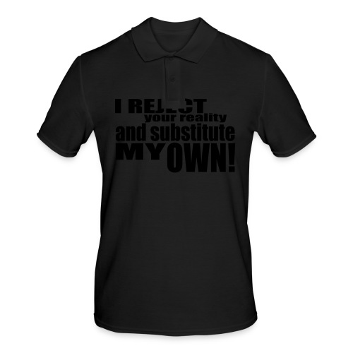 I reject your reality and substitute my own - Men's Polo Shirt