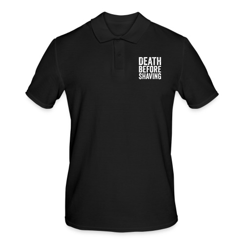 death before shaving – lustige Geschenkidee - Männer Poloshirt