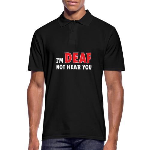 I'm deaf. Ik ben doof, ik hoor je niet. Doof. - Mannen poloshirt