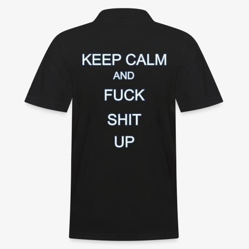 Keep Calm and Fuck Shit Up - Polo da uomo