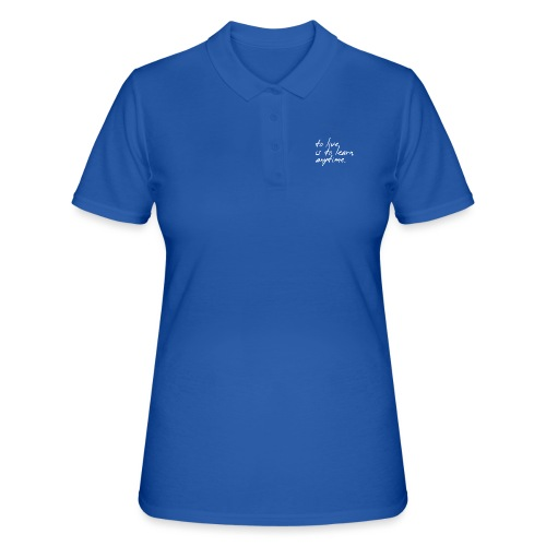 to live is to learn. anytime. - Frauen Polo Shirt