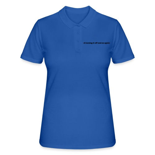 Have you tried turning it off and on again - Women's Polo Shirt
