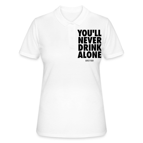 You'll Never Drink Alone - Frauen Polo Shirt