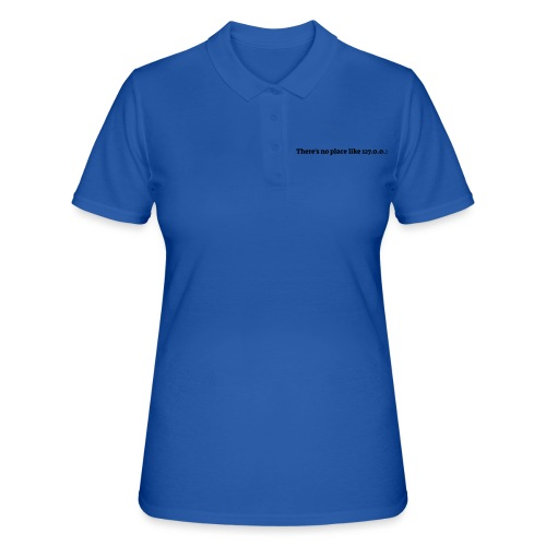 There s no place like 127.0.0.1 - Women's Polo Shirt
