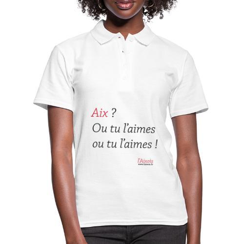 AIX : OU TU L'AIMES OU.. - Polo Femme