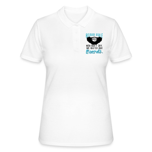 Men Don't Cry We Water Our Beards - Frauen Polo Shirt