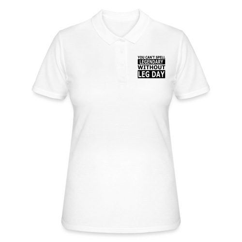 Cant Spell Legendary Without Leg Day - Frauen Polo Shirt