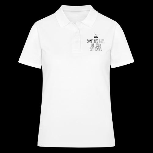 Sometimes I feel like I could sleep forever - Frauen Polo Shirt