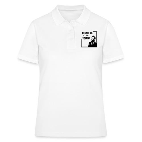 Dream so big, they call you crazy - Women's Polo Shirt