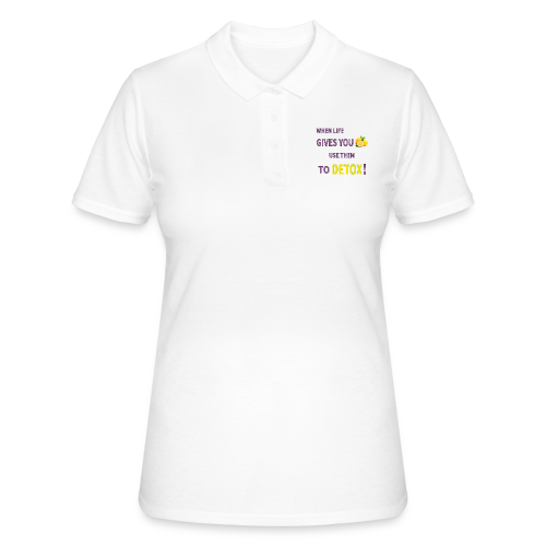 When life gives you lemons you use them to detox! - Women's Polo Shirt