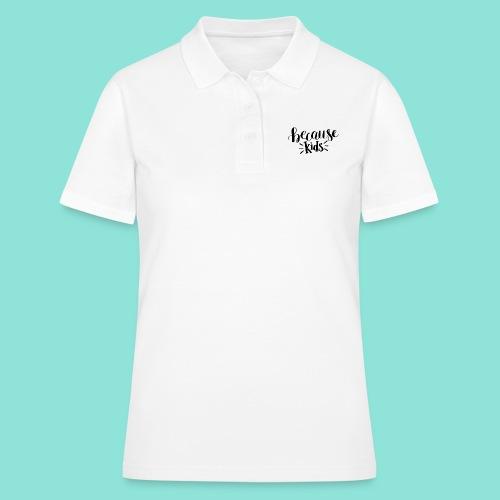 because kids - Women's Polo Shirt