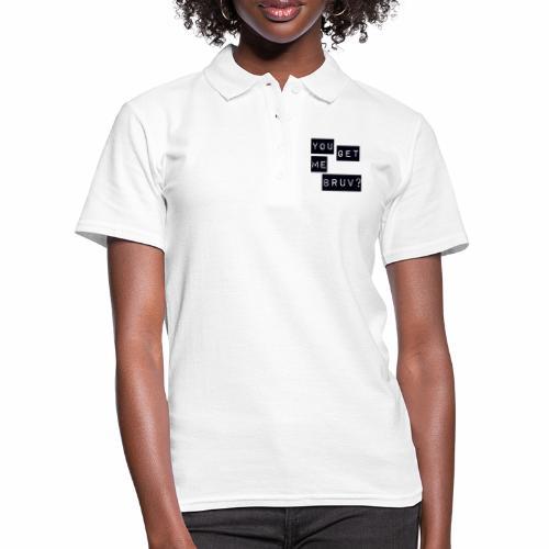 You get me bruv - Women's Polo Shirt