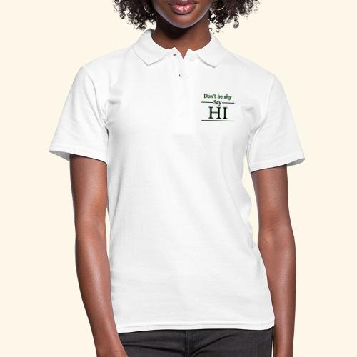 Dont be shy, say HI - Women's Polo Shirt