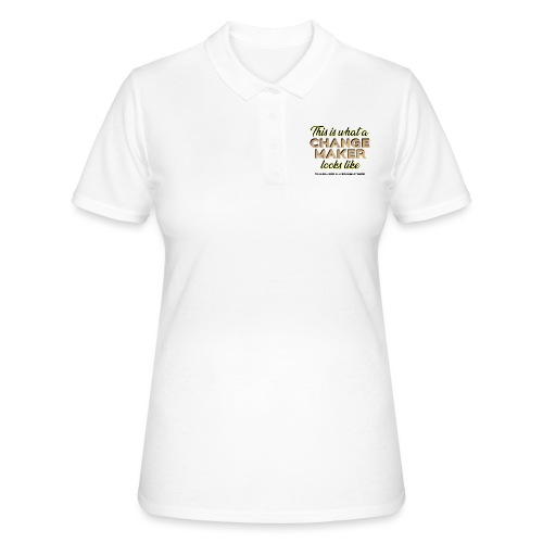 'THIS IS WHAT A CHANGE MAKER LOOKS LIKE' Slogan - Women's Polo Shirt