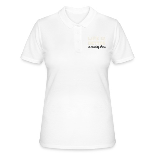 Life is Better in Running Shoes - Frauen Polo Shirt