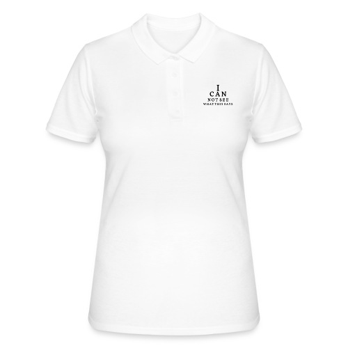 I can not see what this says! - Women's Polo Shirt