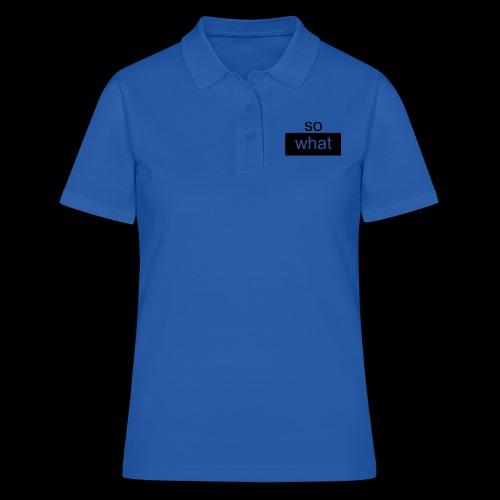 so what - Frauen Polo Shirt