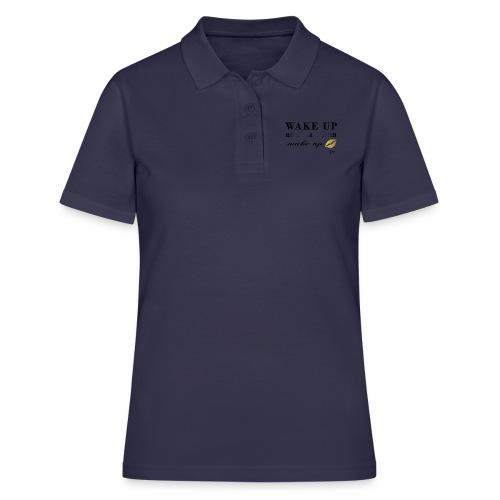 wake up and make up - Frauen Polo Shirt