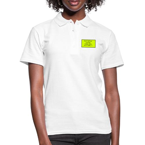 Do not tell me I really like this for a girl - Women's Polo Shirt